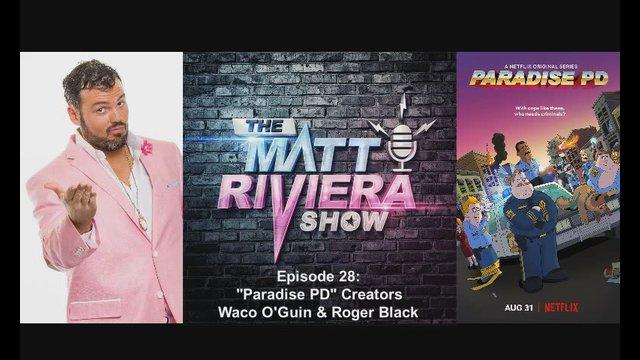"""Ep. 28 - NETFLIX's """"Paradise PD"""" Creators Waco O'Guin & Roger Black - The Matt Riviera Show"""