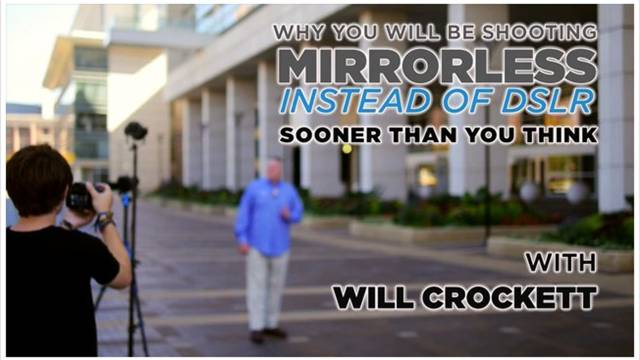 Why YOU will be Shooting Mirrorless Sooner Than You Think