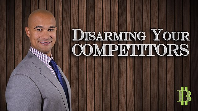 Disarming Your Competitors