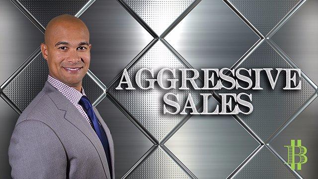 Aggressive Sales