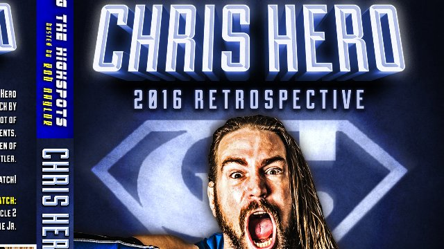 Hitting The Highspots: Chris Hero 2016 Retrospective