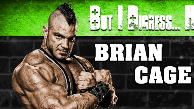 But I Digress...Brian Cage