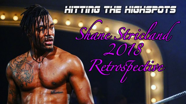 Hitting the Highspots Shane Strickland 2018 Retrospective