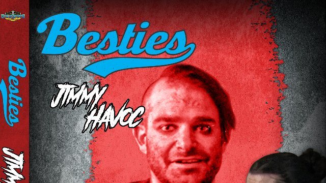 Besties: Jimmy Havoc