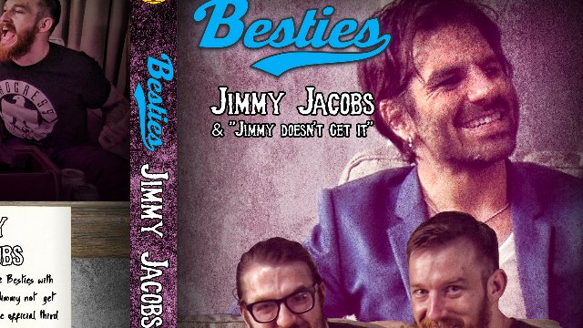 Besties: Jimmy Jacobs