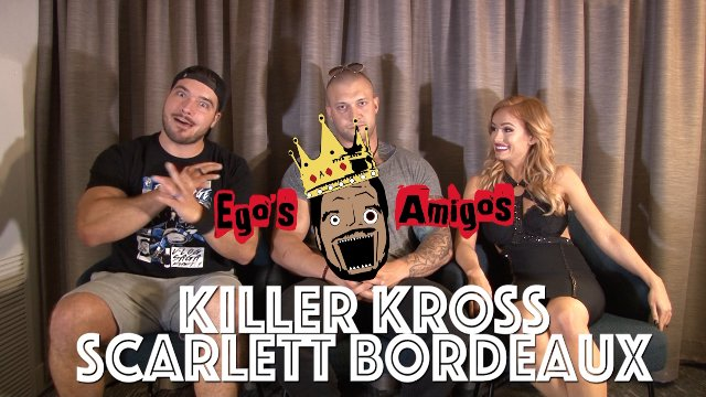 Ego's Amigos: Killer Kross & Scarlett Bordeaux