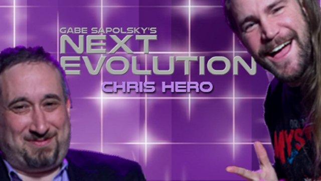 Gabe Sapolsky's  Next Evolution: Chris Hero