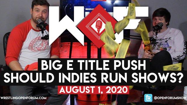 Wrestling Open Forum: 8.1.20 - Big E Title Run/Indies Running Shows