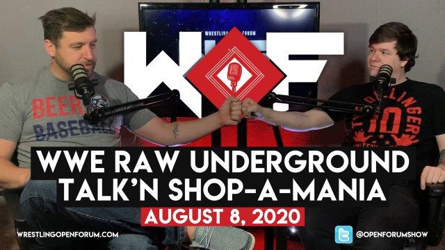 Wrestling Open Forum: 8.9.20 - Raw Underground/Talk'N ShopAmania