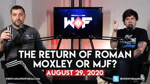 Wrestling Open Forum: 8.29.20 - Roman's Return, Moxley or MJEFF
