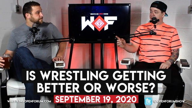 Wrestling Open Forum: 9.19.20 -Is Wrestling Getting Better Or Worse?