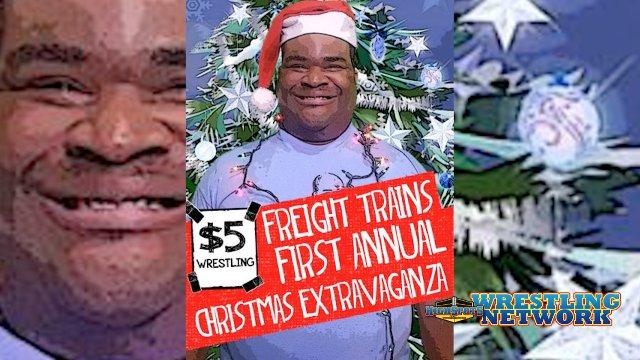 5 DOLLAR WRESTLING - FREIGHT TRAINS 1st ANNUAL CHRISTMAS EXTRAVAGANZA