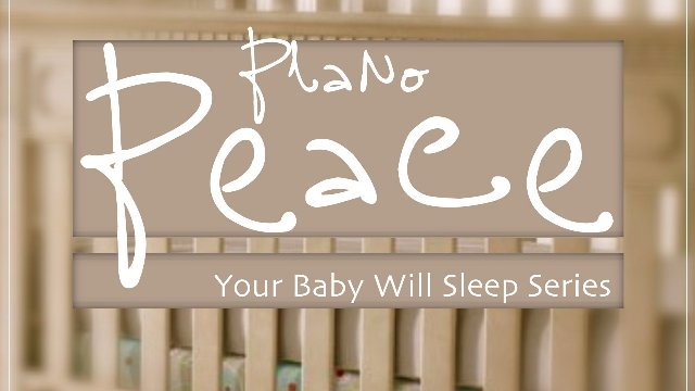 PREVIEW:  Piano Peace, Baby Edition // Soothing Sounds and Simple Piano to Help Your Baby Sleep