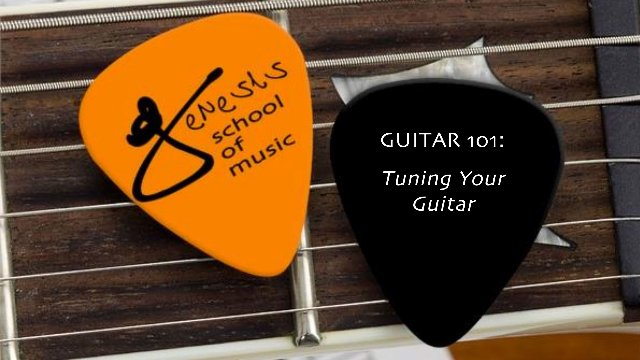 Guitar 101:  Lesson 1 - Tuning Your Guitar