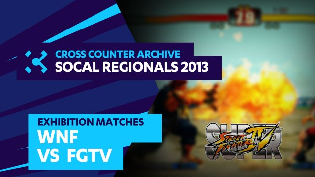 SoCal Regionals 2013 Exhibition Matches: SF4 -  WNF vs. FGTV
