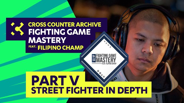 Fighting Game Mastery feat. Filipino Champ - Part V - Street Fighter in Depth