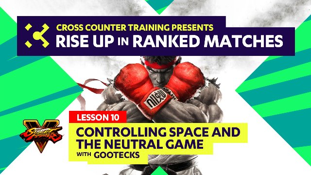 Lesson #10 - Controlling Space & the Neutral Game with gootecks - Rise Up in Ranked Matches Video Course