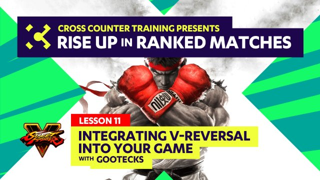 Lesson #11 - Integrating V-Reversal Into Your Game - Rise Up in Ranked Matches Video Course