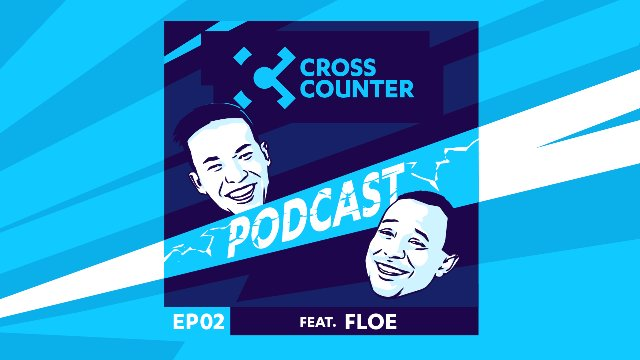 Cross Counter Podcast Episode 02 Featuring: fLoe