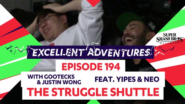 Excellent Adventures Episode 194 - The Struggle Shuttle with gootecks & Justin Wong ft. Yipes & Neo