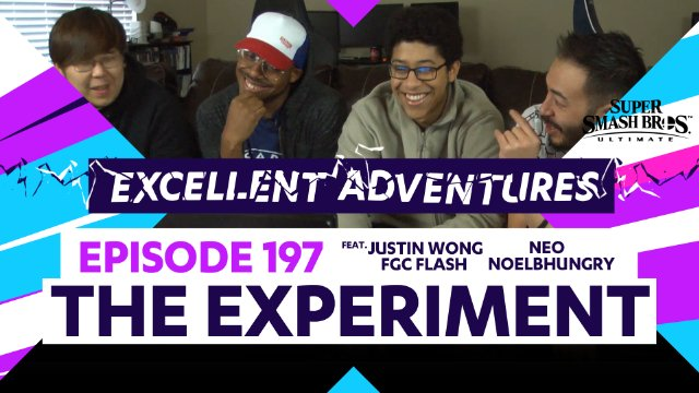 Excellent Adventures Episode 197: The Experiment with gootecks, Justin Wong, Flash, NoelBHunggry and Neo
