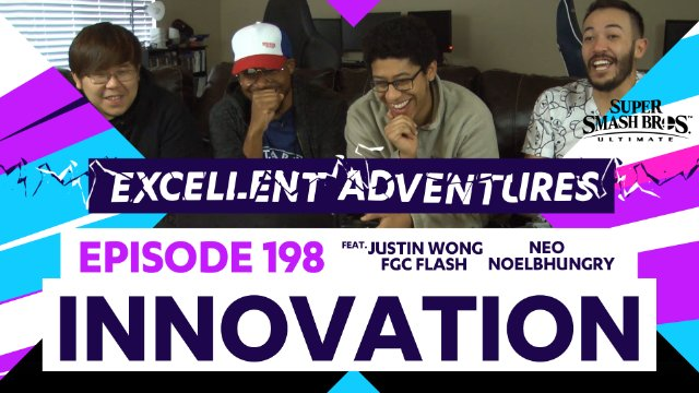 Excellent Adventures Episode 198: Innovation with gootecks, Justin Wong, Flash, NoelBHungry, and Neo