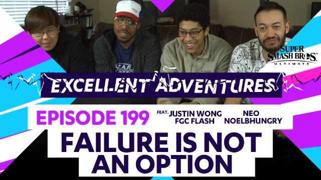 Excellent Adventures Episode 199 Failure is Not an Option with gootecks, Justin Wong, Flash, NoelBHungry, and Neo