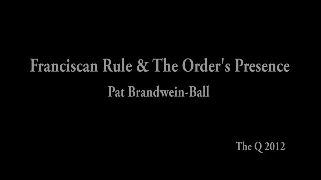 Francican Rule & The Order's Presence - Pat Brandwein-Ball