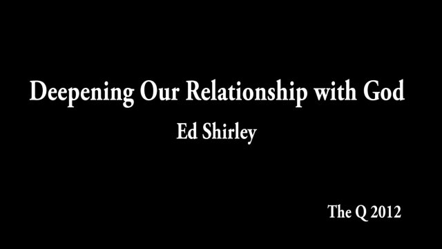 Deepening Our Relationship with God - Ed Shirley