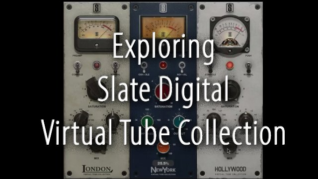 Exploring Slate Digital Virtual Tube Collection