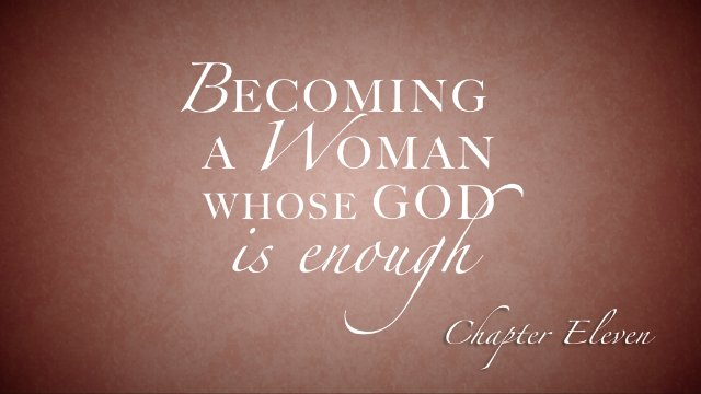 Session 11: Becoming a Woman Whose God is Enough