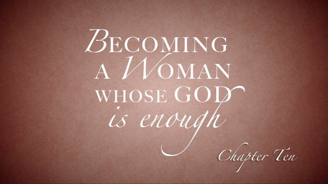 Session 10: Becoming a Woman Whose God is Enough