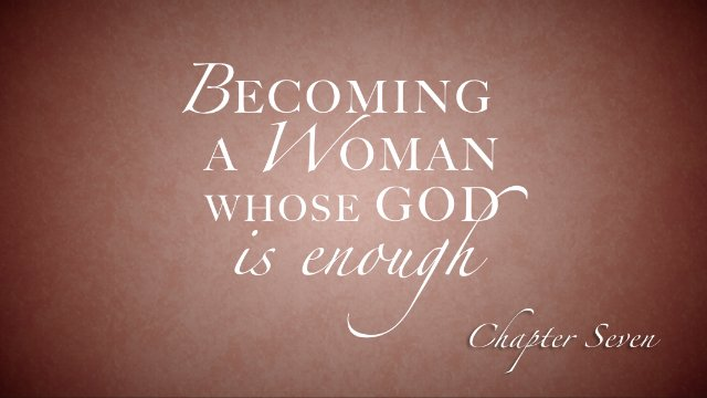 Session 7: Becoming a Woman Whose God is Enough