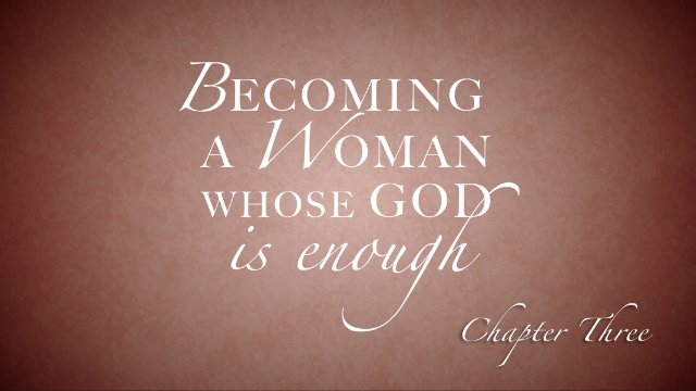 Session 3: Becoming a Woman Whose God is Enough