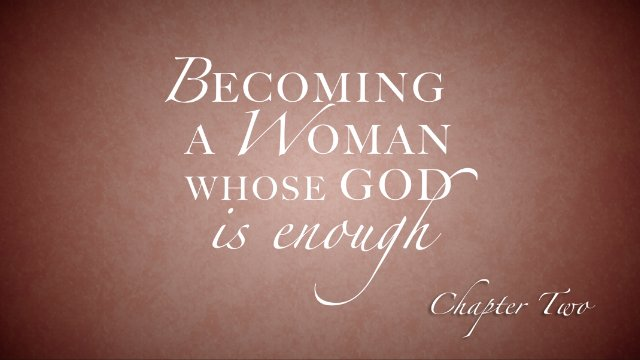 Session 2: Becoming a Woman Whose God is Enough
