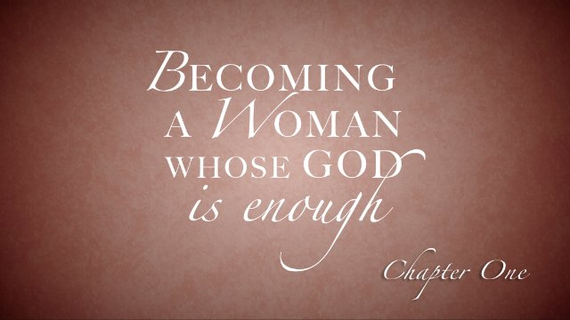 Session 1: Becoming a Woman Whose God is Enough