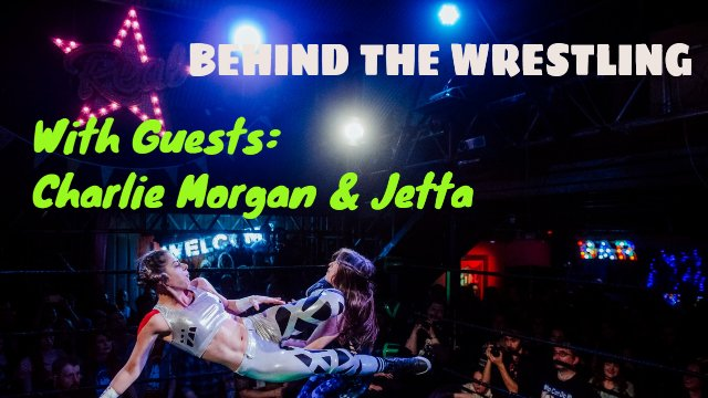 Behind The Wrestling - Charlie Morgan & Jetta