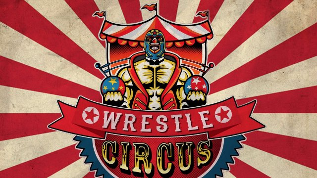 1/14/17 - WrestleCircus: Tough Act to Follow