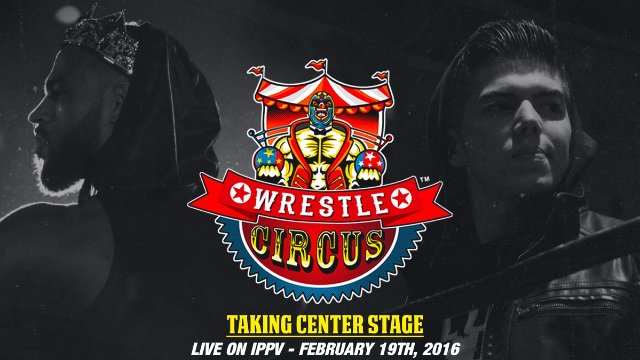 2/19/17 - WrestleCircus: Taking Center Stage