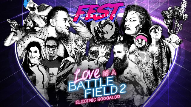 FEST Wrestling - Love is a Battlefied 2: Electric Boogaloo NIGHT TWO 2.10.18